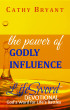 The Power of Godly Influence by Cathy Bryant