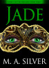 Jade Book One of the Precious Stone Series by M. A. Silver