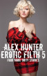 Erotic Filth 5 - Four More Filthy Stories by Alex Hunter