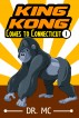 King Kong Comes to Connecticut 1: Children's Bed Time Story by Dr. MC