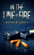 In the Line of Fire by Matthew Angelo