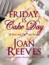Friday Is Cake Day by Joan Reeves