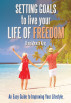 Setting Goals to Live Your Life of Freedom: An Easy Guide to Improving Your Lifestyle by David Avoura King