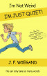 I'm Not Weird, I'm Just Quiet by J.F. Wiegand