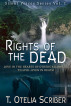 Rights of the dead by T. Otelia Scriber