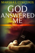 God Answered Me by Marsha L Ceniceros