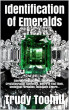 Identification of Emeralds : Emerald Identification, Treatments, Crystallography, Synthetics, Where to Find Them, Geological Formation, Inclusions & More… (Australian Gemstones Series Book 11) by Trudy Toohill