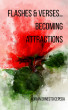 Flashes & Verses…Becoming Attractions by Adrian Ernesto Cepeda