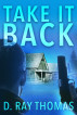 Take It Back: A Vigilante Justice Thriller featuring Douglas Gage. by D. Ray Thomas