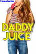 Daddy Juice by Taboo Erotica