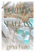 Our Lives as Sea Glass by Gina Hale