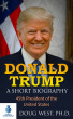 Donald Trump: A Short Biography 45th President of the United States by Doug West