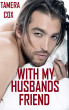 With My Husbands Friend by Tamera Cox