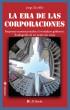 La era de las Corporaciones. Empresas transnacionales: el verdadero gobierno. Radiografía de un poder sin votos. by Jorge Zicolillo