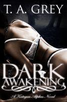 T. A. Grey - Dark Awakening: The Kategan Alphas 2