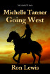 Michelle Tanner - Going West: The Complete Saga by Ron Lewis