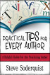Practical Tips for Every Author by Steve Soderquist