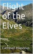 Flight of the Elves  (Book I of The Mountain Elves of Kali Series)  Epic Fantasy by Cathbad Maponus