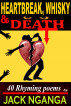 Heartbreak, Whisky and Death 40 Rhyming Poems by Jack Nganga