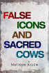 False Icons and Sacred Cows by Nathan Allen