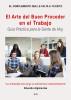 El Arte del Buen Proceder en el Trabajo - Guía Práctica para la Gente de Hoy by Eduardo Algimantas
