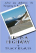 Life Is a Highway - Advice and Reflections On Navigating the Road of Life by Tracy Krauss