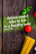 Advice About How to Live in a Healthy Way by Juan Carlos Arjona
