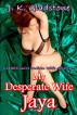 My Desperate Wife  Jaya by J. K. Gladstone