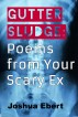 Gutter Sludge: Poems from Your Scary Ex by Joshua Ebert