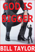 God Is Bigger by Bill Taylor