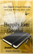 Happily Ever Grateful: Live Happier through Gratitude...(and Stop Whining About Life) by Instafo
