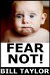 Fear Not! by Bill Taylor
