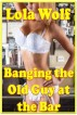 Banging the Old Guy at the Bar by Lola Wolf