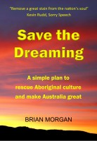 Save the Dreaming: A simple plan to rescue Aboriginal culture and make Australia