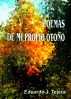 Poemas de mi Propio Otoño by Eduardo J Tejera