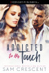 Addicted to His Touch by Sam Crescent