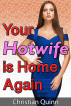 Your Hotwife Is Home Again by Christian Quinn