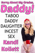 Sorry About My Grades, Daddy! Taboo Daddy Daughter Incest Sex by Kandi Kollett