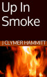 Up In Smoke by J Clymer Hammitt