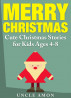 Merry Christmas: Cute Christmas Stories for Kids by Uncle Amon