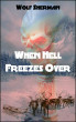 When Hell Freezes Over by Wolf Sherman