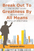 Break Out To Greatness By All Means by SAMPSONpublishers