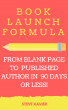 Book Launch Formula - How to Go From Blank Page to Best Seller in 90 Days or Less! by Steve Xavier