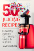 50 Juicing Recipes: Healthy Juices for Weight Loss & Detox (1000 Bonus Recipes from All Around the World) by apeemaster