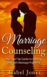 Marriage Counseling:  Marriage Tips Guide to Helping Deal With Marriage Problems by Isabel Jones