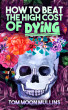 How to Beat the High Cost of Dying by Tom Moon Mullins