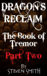 Dragon's Reclaim - The Book of Tremor: Part Two by Steven Smith