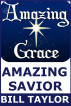 Amazing Grace - Amazing Savior by Bill Taylor