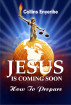 Jesus Is Coming Soon: How to Prepare by Collins Enyeribe
