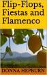Flip-Flops, Fiestas and Flamenco by Donna Hepburn